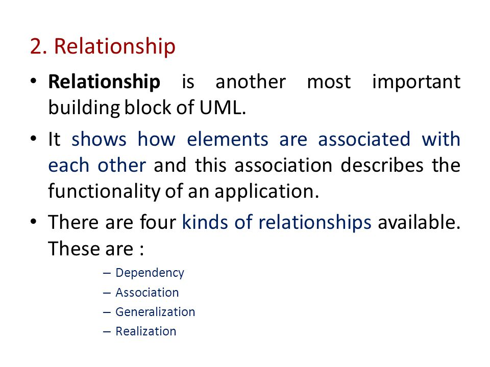 2. Relationship Relationship is another most important building block of UML.