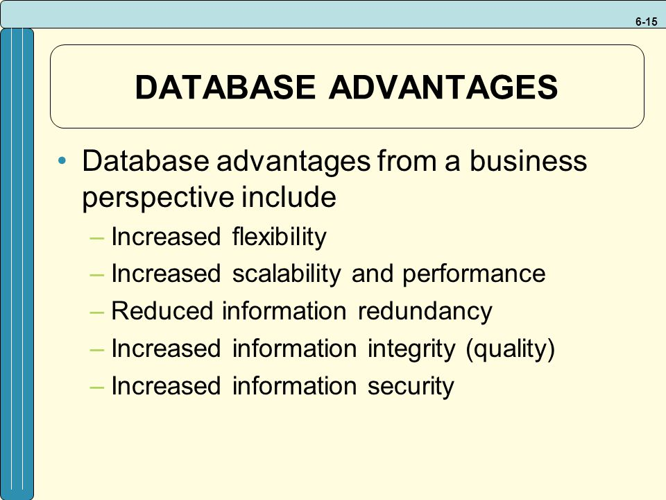 DATABASE ADVANTAGES Database advantages from a business perspective include. Increased flexibility.