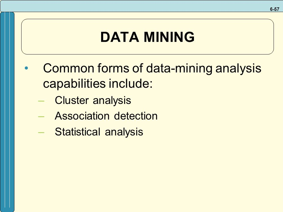 DATA MINING Common forms of data-mining analysis capabilities include: