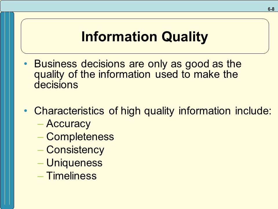 Information Quality Business decisions are only as good as the quality of the information used to make the decisions.