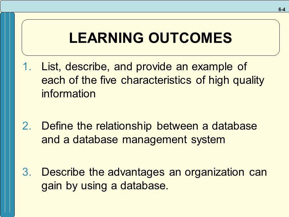 LEARNING OUTCOMES List, describe, and provide an example of each of the five characteristics of high quality information.