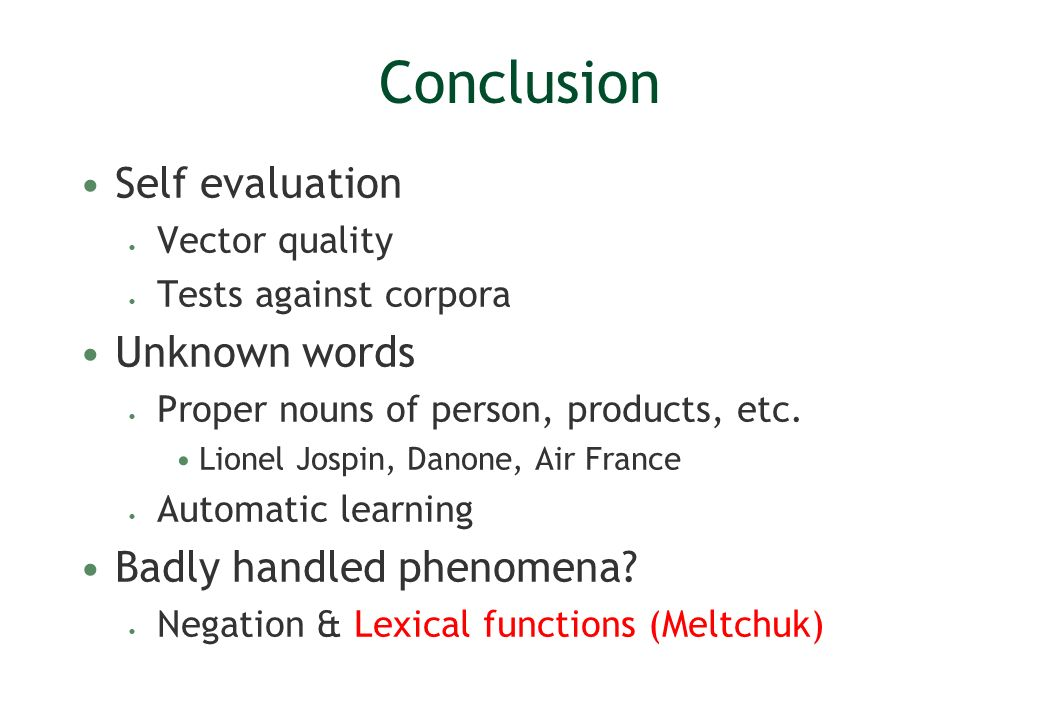 Conclusion Self evaluation Unknown words Badly handled phenomena