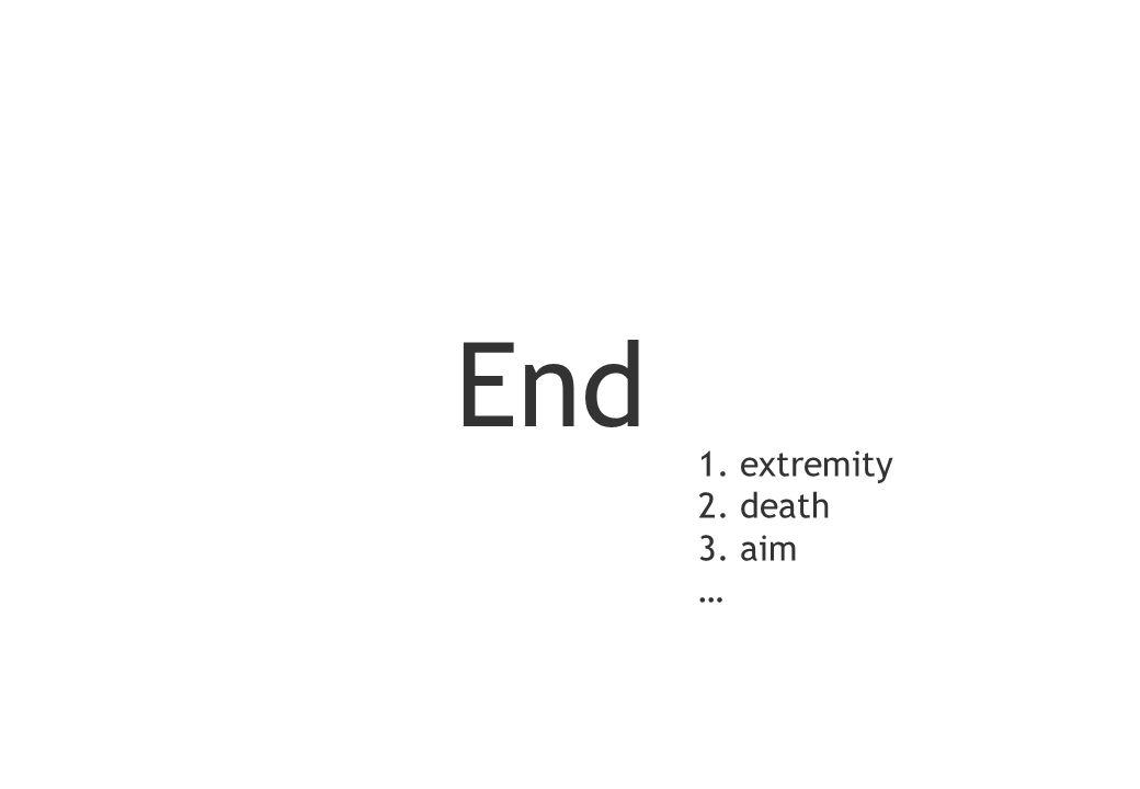 End 1. extremity 2. death 3. aim … 110