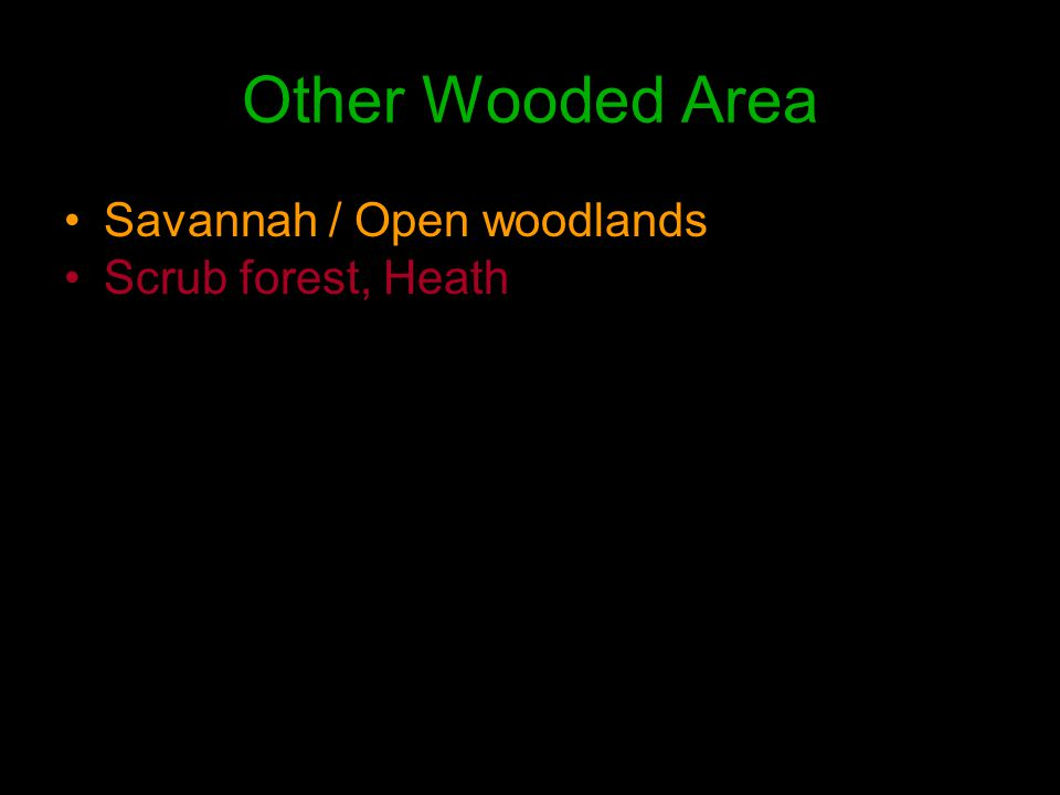 Other Wooded Area Savannah / Open woodlands Scrub forest, Heath
