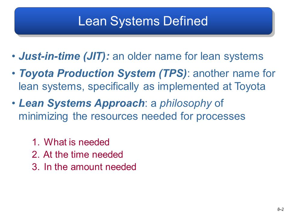 Lean Systems Defined Just-in-time (JIT): an older name for lean systems.