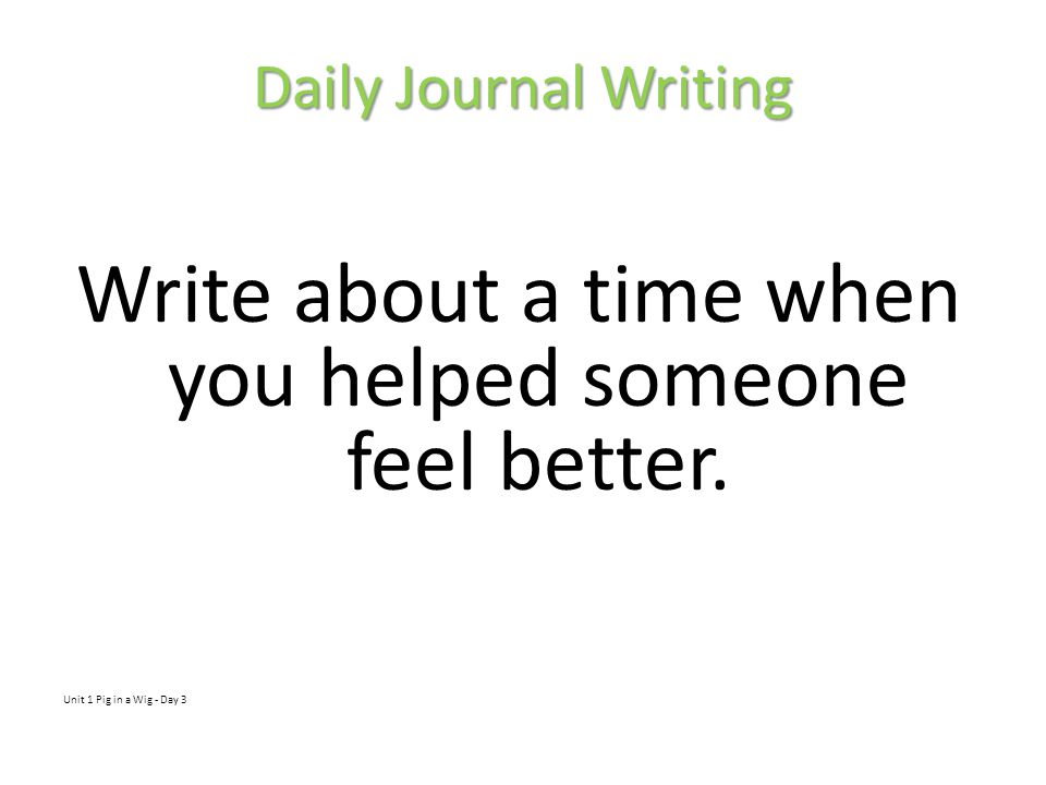 Write about a time when you helped someone feel better.
