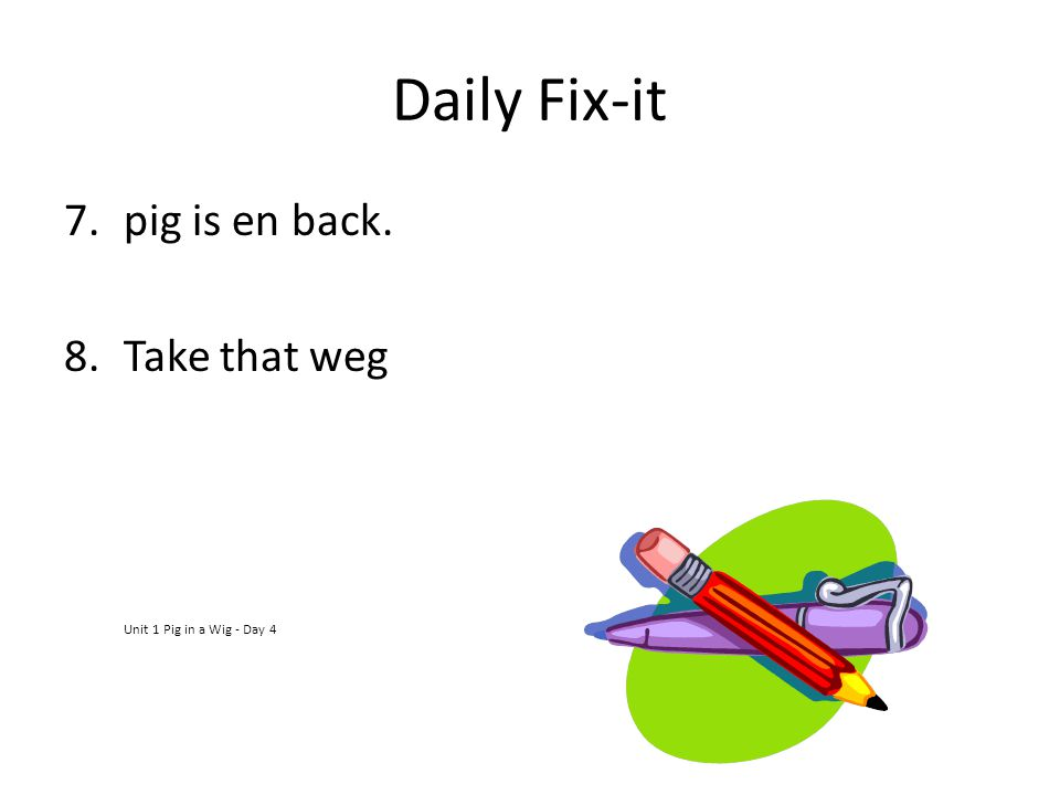 Daily Fix-it pig is en back. Take that weg Unit 1 Pig in a Wig - Day 4