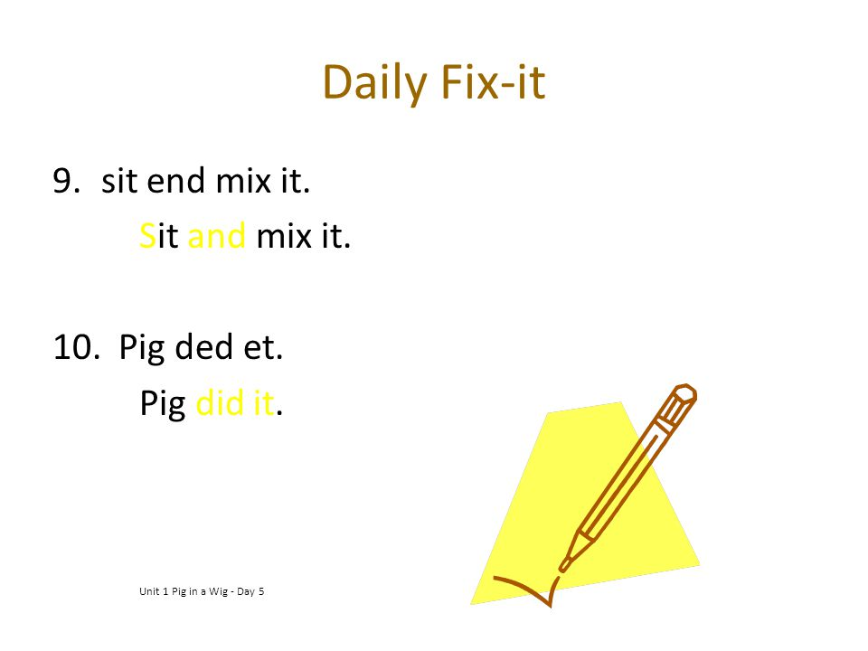 Daily Fix-it sit end mix it. Sit and mix it. Pig ded et. Pig did it.