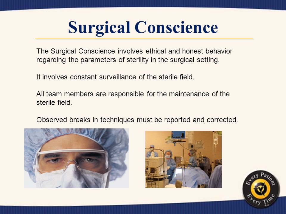 Surgical Conscience The Surgical Conscience involves ethical and honest behavior regarding the parameters of sterility in the surgical setting.