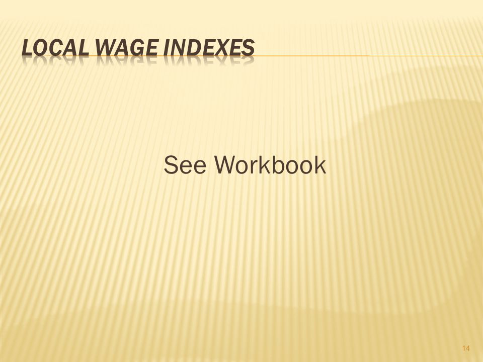 Local Wage Indexes See Workbook
