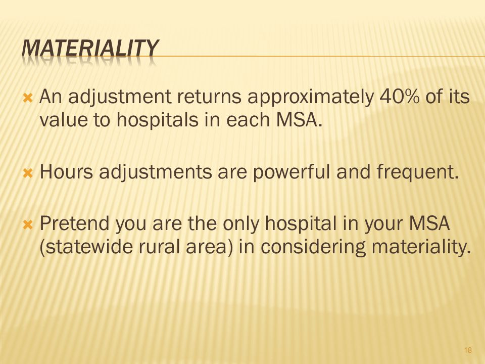 MATERIALITY An adjustment returns approximately 40% of its value to hospitals in each MSA. Hours adjustments are powerful and frequent.
