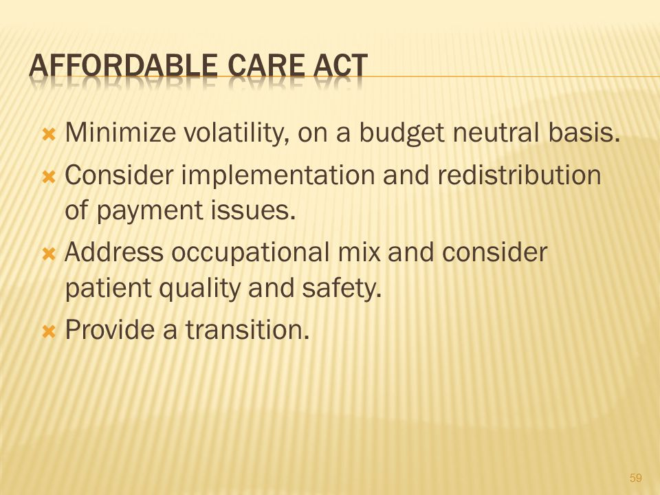 Affordable Care Act Minimize volatility, on a budget neutral basis.