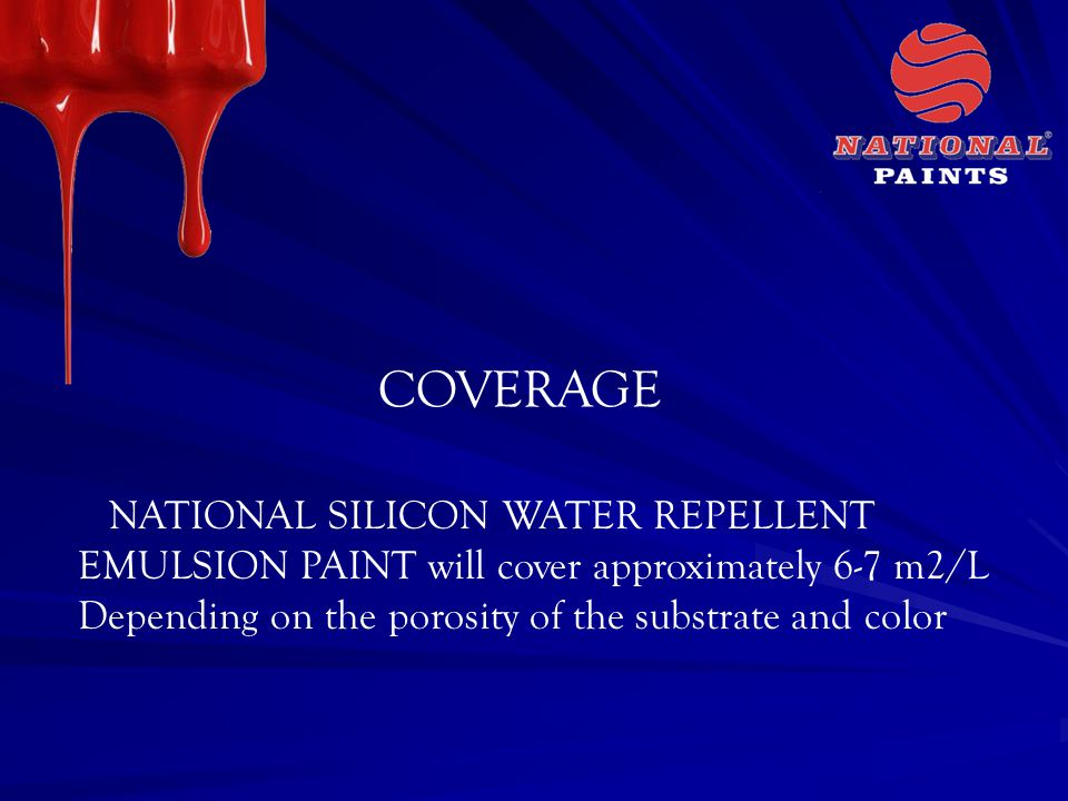 COVERAGE NATIONAL SILICON WATER REPELLENT EMULSION PAINT will cover approximately 6-7 m2/L Depending on the porosity of the substrate and color.