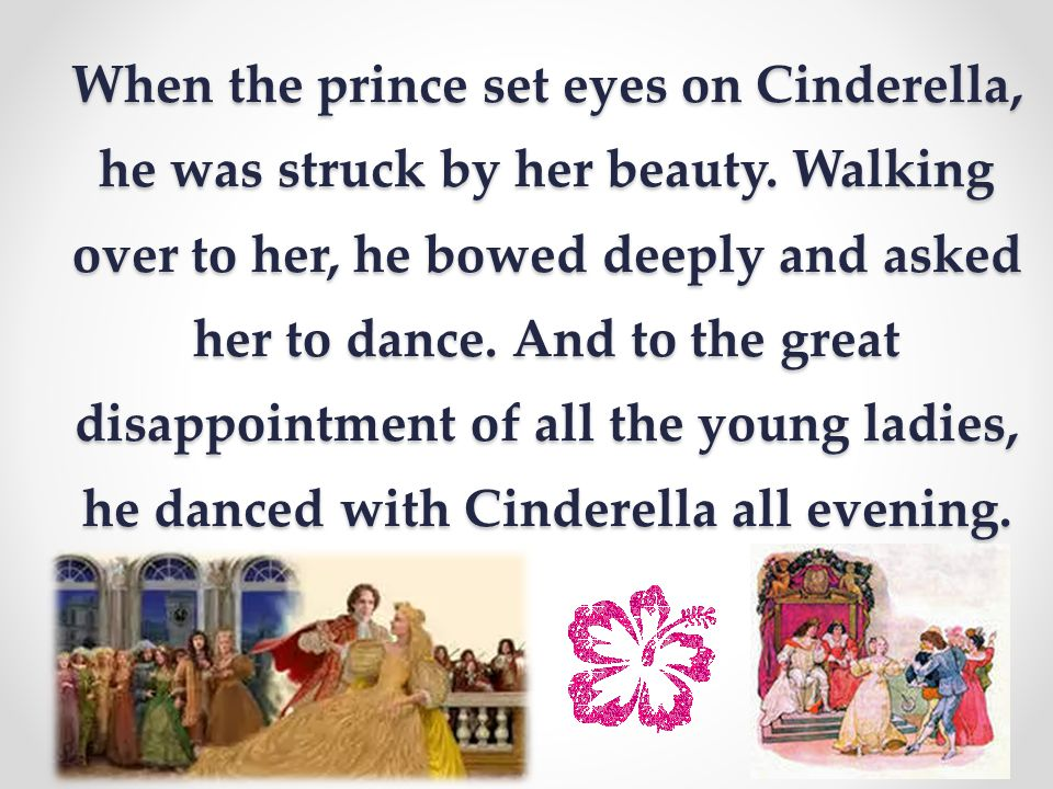 When the prince set eyes on Cinderella, he was struck by her beauty
