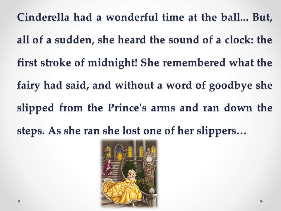Cinderella had a wonderful time at the ball