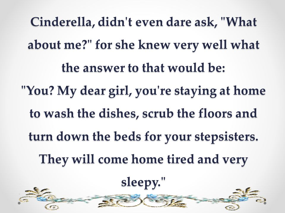 Cinderella, didn t even dare ask, What about me