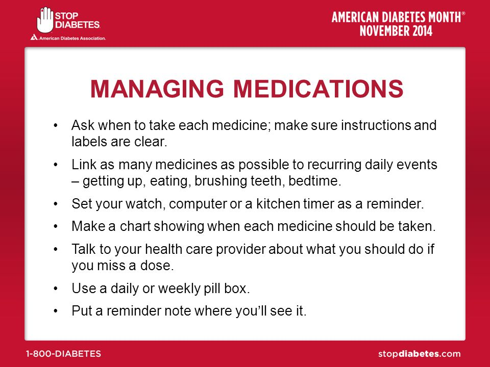 MANAGING MEDICATIONS Ask when to take each medicine; make sure instructions and labels are clear.