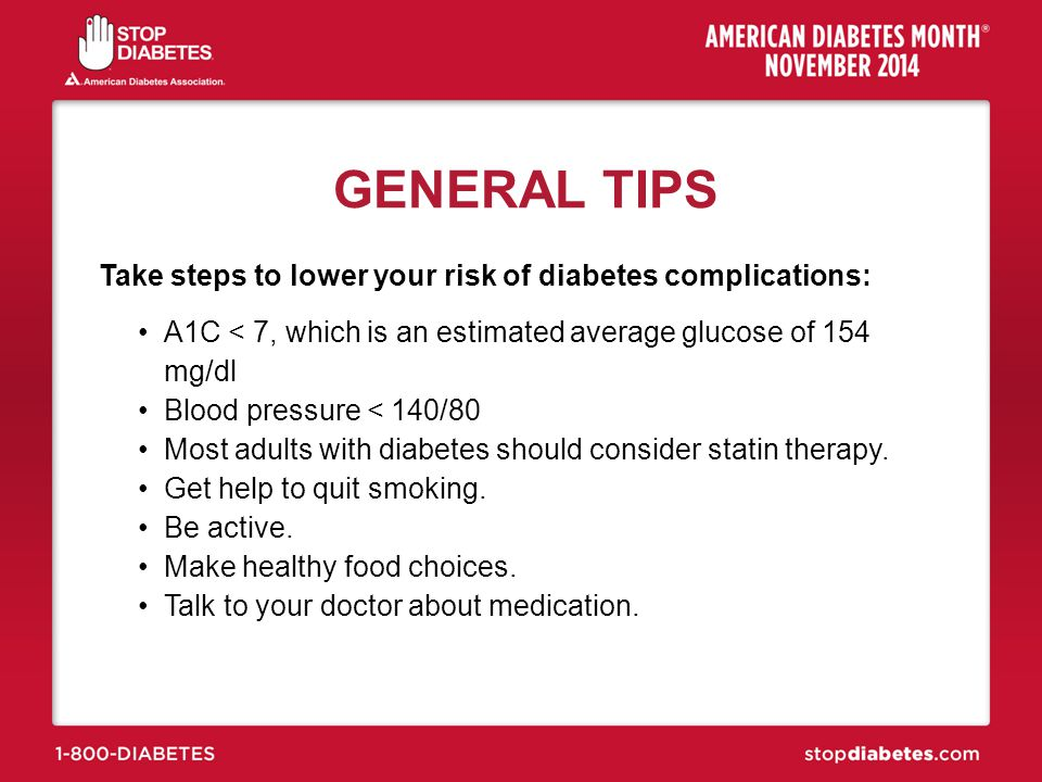 GENERAL TIPS Take steps to lower your risk of diabetes complications: