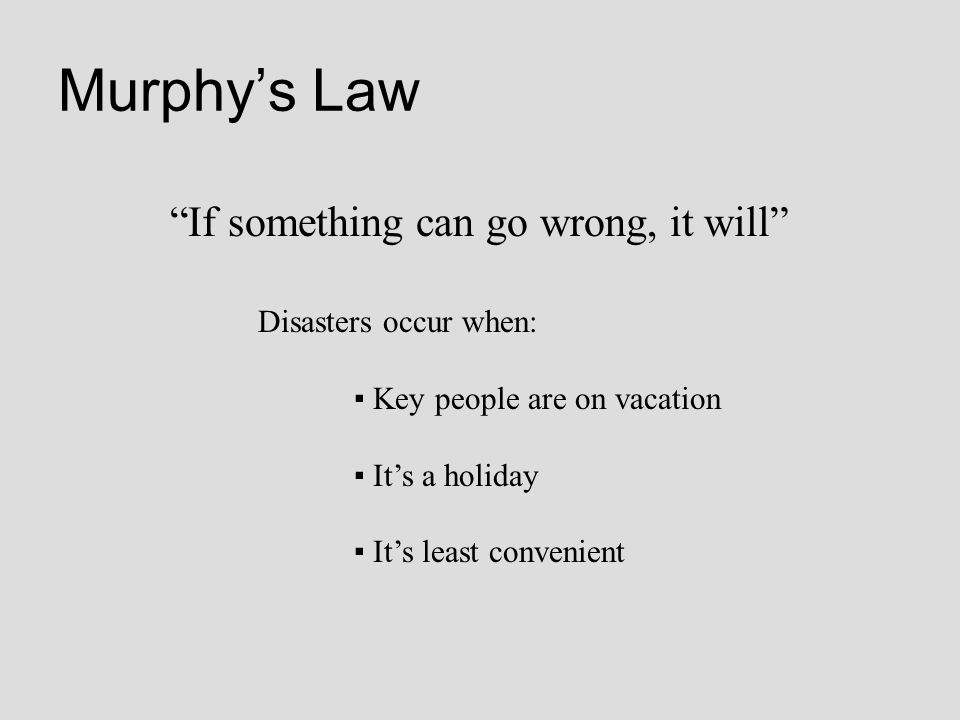 Murphy's Law If something can go wrong, it will