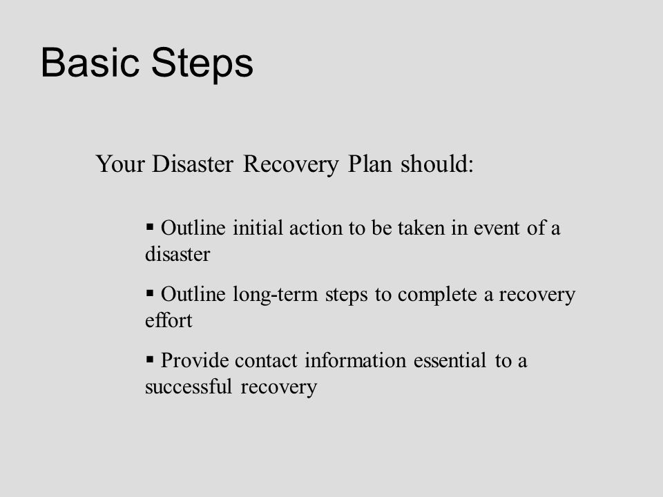 Basic Steps Your Disaster Recovery Plan should: