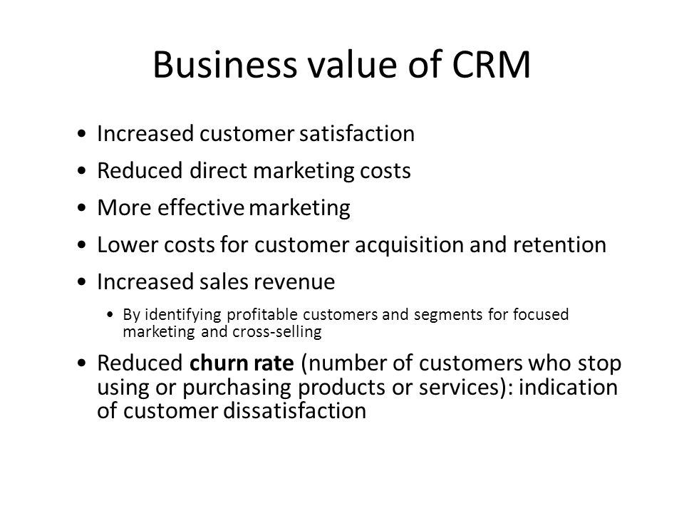 Business value of CRM Increased customer satisfaction