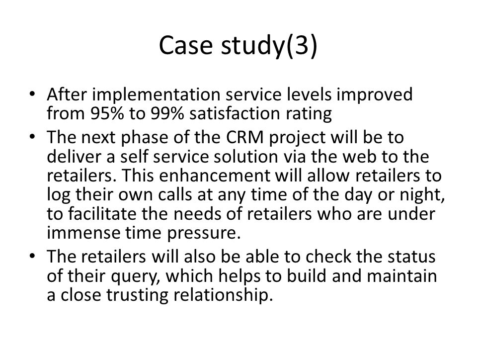 Case study(3) After implementation service levels improved from 95% to 99% satisfaction rating.