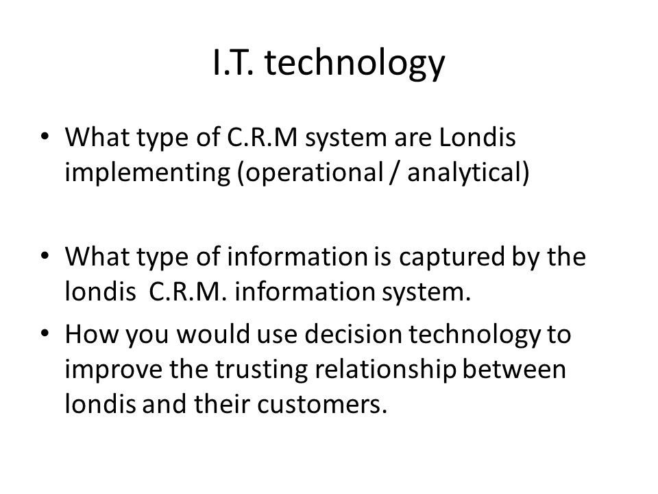 I.T. technology What type of C.R.M system are Londis implementing (operational / analytical)