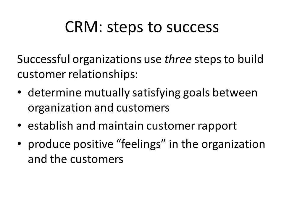 CRM: steps to success Successful organizations use three steps to build customer relationships: