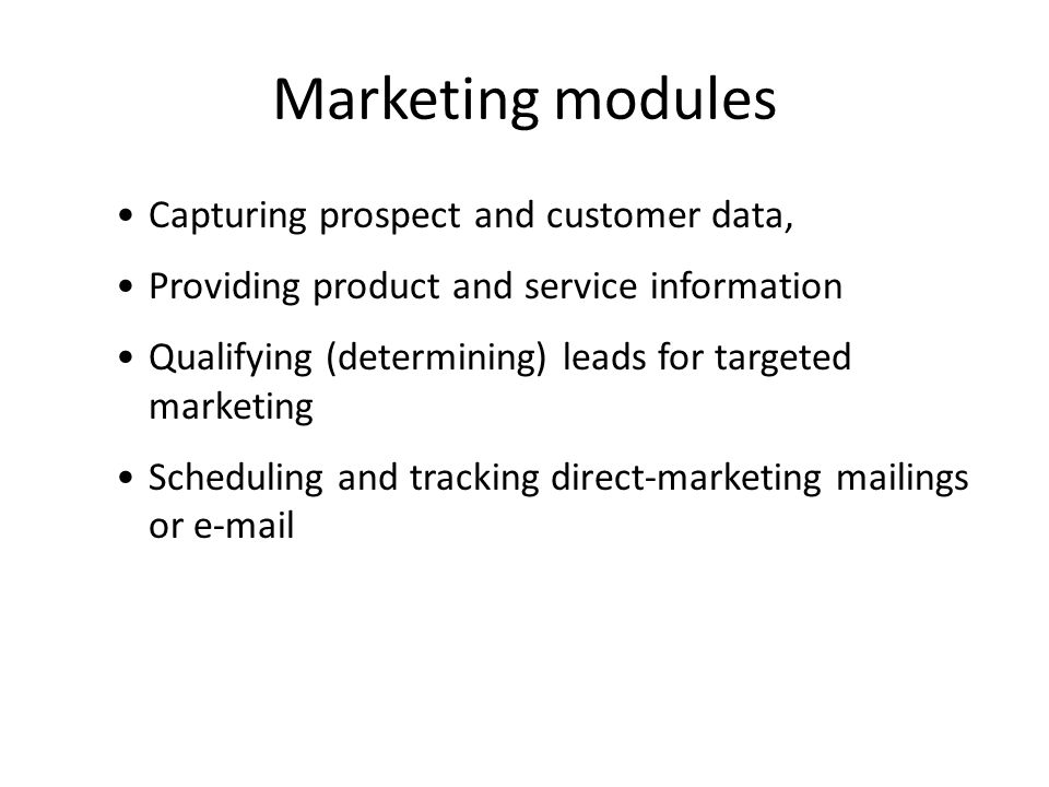 Marketing modules Capturing prospect and customer data,