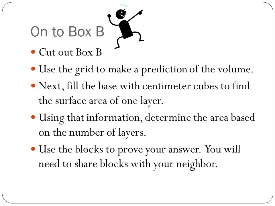 On to Box B Cut out Box B. Use the grid to make a prediction of the volume.