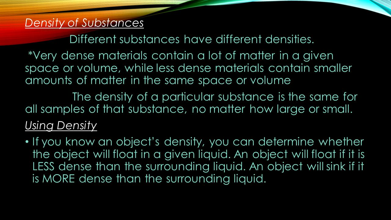 Density of Substances Different substances have different densities.