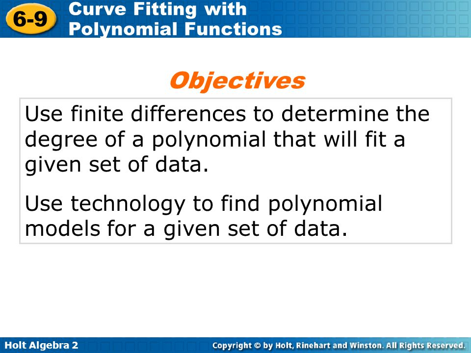 Objectives Use finite differences to determine the degree of a polynomial that will fit a given set of data.