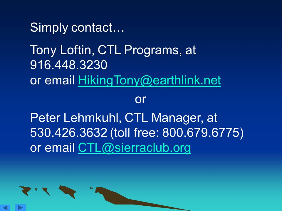 Simply contact… Tony Loftin, CTL Programs, at 916.448.3230 or email HikingTony@earthlink.net. or.