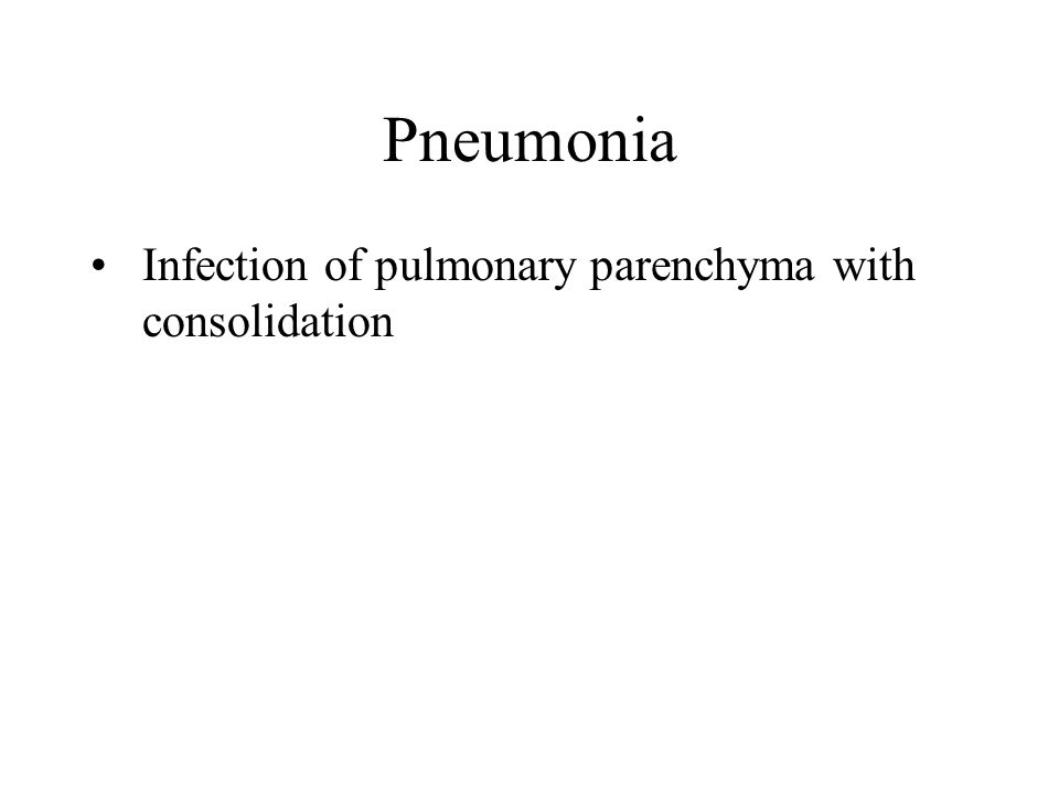 Pneumonia Infection of pulmonary parenchyma with consolidation