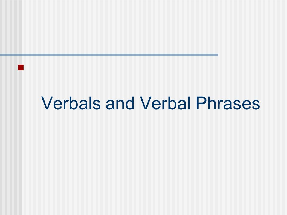 Verbals and Verbal Phrases