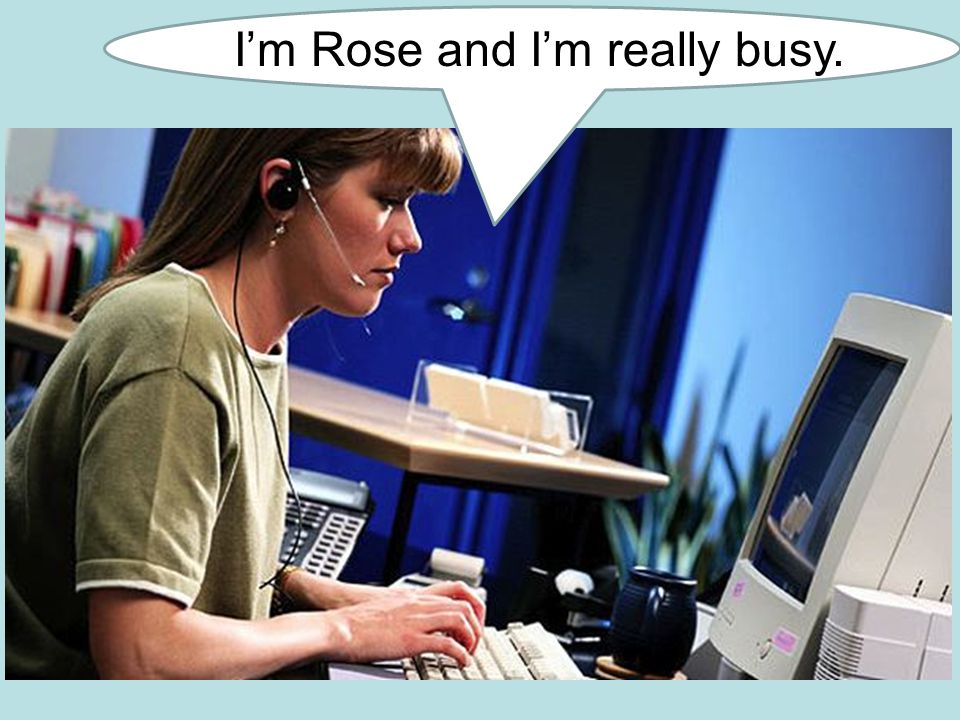I'm Rose and I'm really busy.