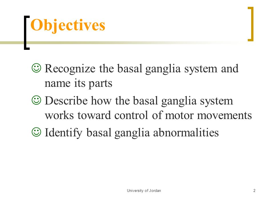 Objectives Recognize the basal ganglia system and name its parts