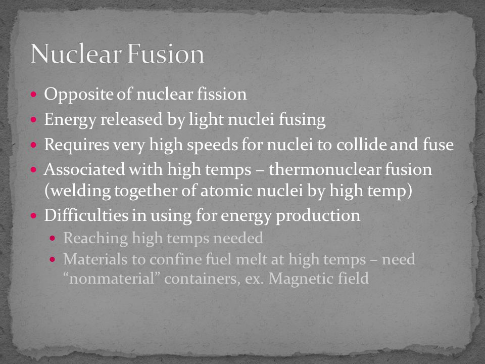Nuclear Fusion Opposite of nuclear fission
