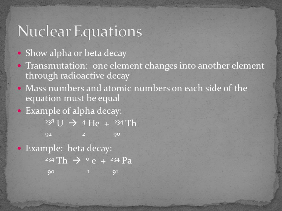 Nuclear Equations Show alpha or beta decay