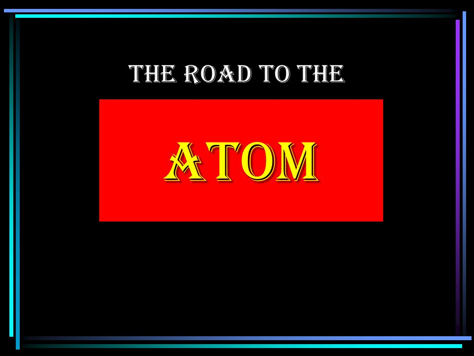 THE ROAD TO THE ATOM