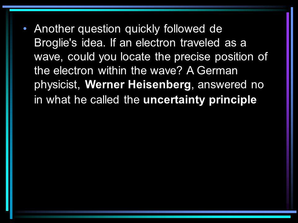 Another question quickly followed de Broglie s idea