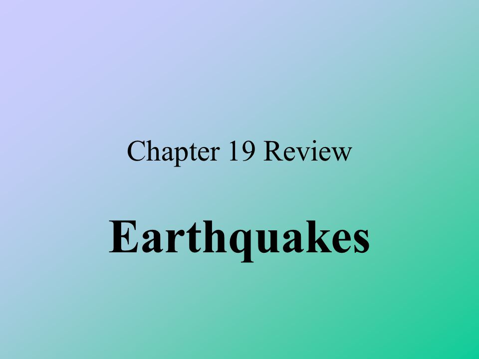 Chapter 19 Review Earthquakes