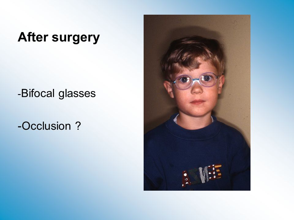After surgery -Bifocal glasses Occlusion
