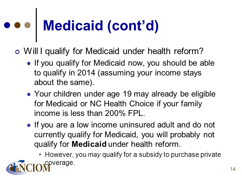 Medicaid (cont'd) Will I qualify for Medicaid under health reform