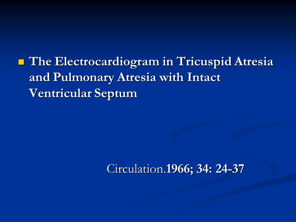 The Electrocardiogram in Tricuspid Atresia and Pulmonary Atresia with Intact Ventricular Septum