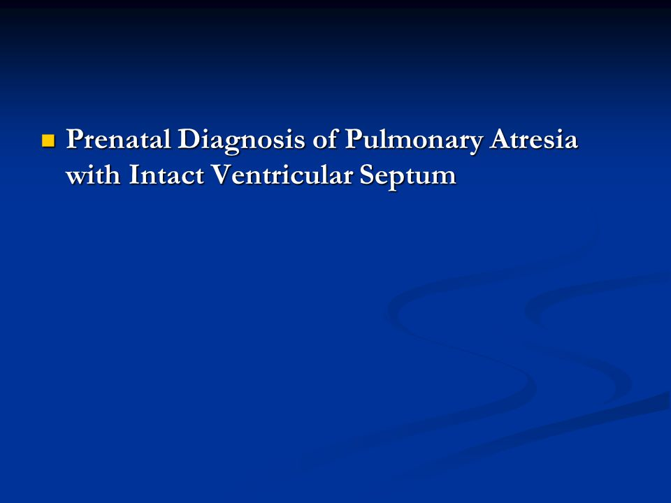 Prenatal Diagnosis of Pulmonary Atresia with Intact Ventricular Septum