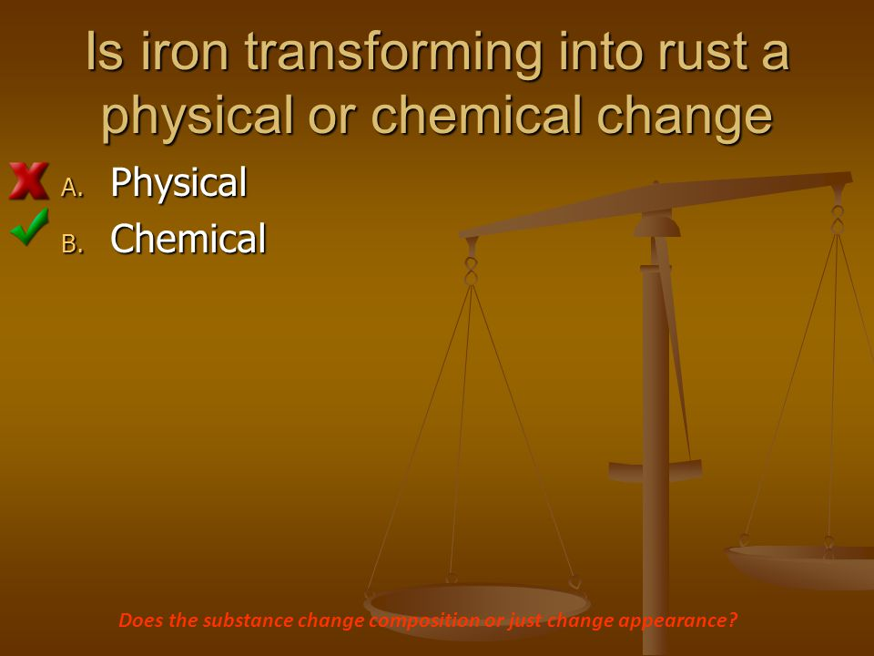 Is iron transforming into rust a physical or chemical change