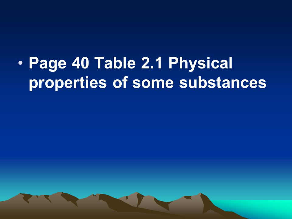 Page 40 Table 2.1 Physical properties of some substances