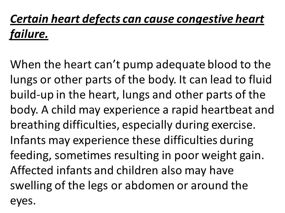 Certain heart defects can cause congestive heart failure.