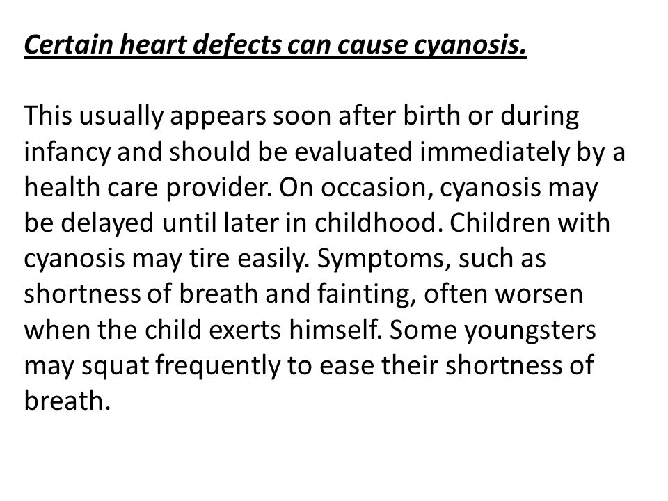 Certain heart defects can cause cyanosis.